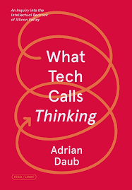 What Tech Calls Thinking | Adrian Daub | Macmillan
